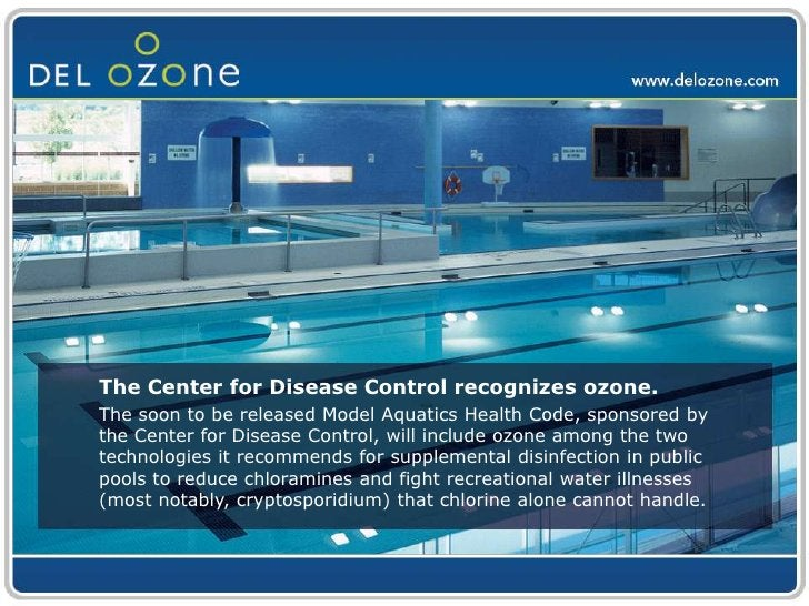 The Center for Disease Control recognizes ozone.<br />The soon to be released Model Aquatics Health Code, sponsored by t...