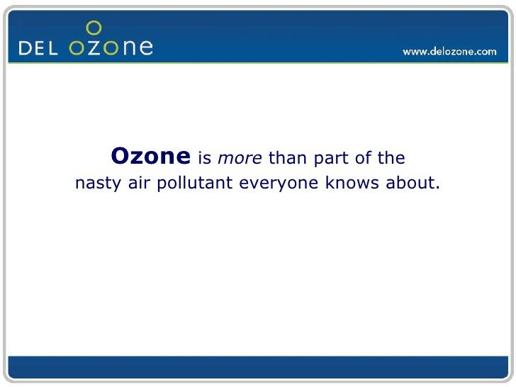 Ozoneis more than part of the nasty air pollutant everyone knows about.<br />