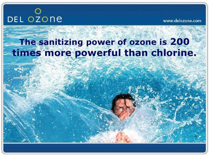 The sanitizing power of ozone is 200 times more powerful than chlorine.<br />
