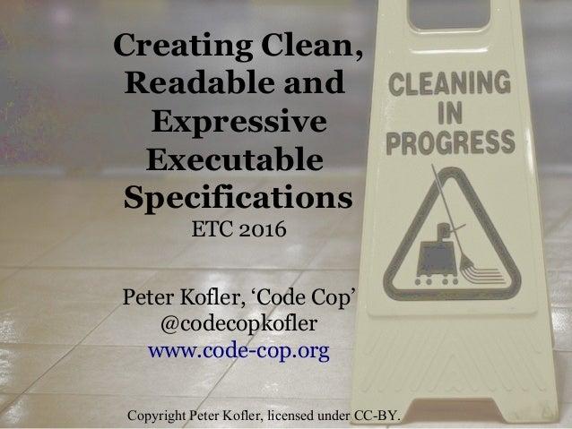 Peter Kofler, 'Code Cop' @codecopkofler www.code-cop.org Copyright Peter Kofler, licensed under CC-BY. Creating Clean, Rea...
