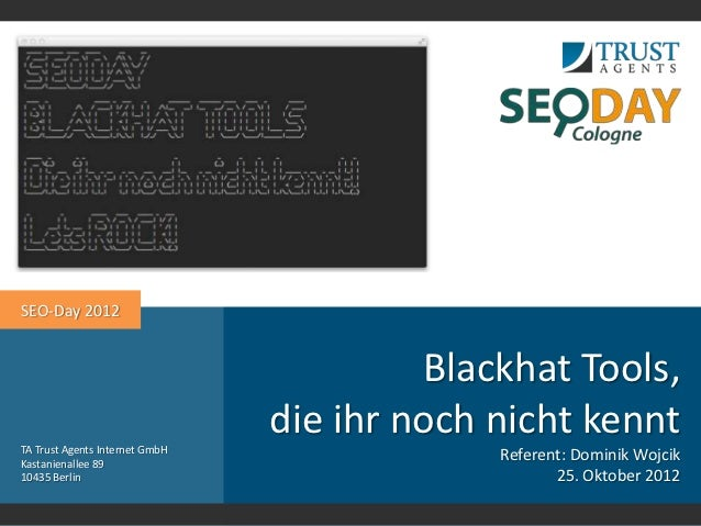SEO-Day 2012                                         Blackhat Tools,TA Trust Agents Internet GmbH                         ...