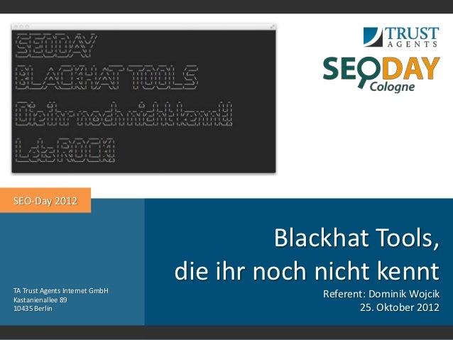 SEO-Day 2012                                         Blackhat Tools,TA Trust Agents Internet GmbH                         ...