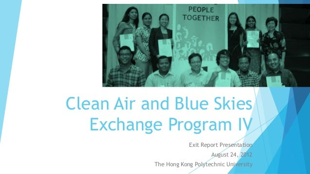 Clean Air and Blue Skies Exchange Program IV Exit Report Presentation August 24, 2012 The Hong Kong Polytechnic University