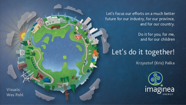 Let's focus our efforts on a much better future for our industry, for our province, and for our country. ! Do it for you,...