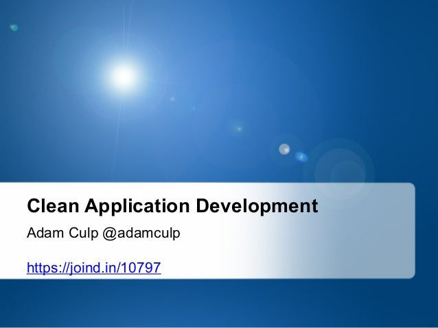 Adam Culp @adamculp https://joind.in/10797 Clean Application Development