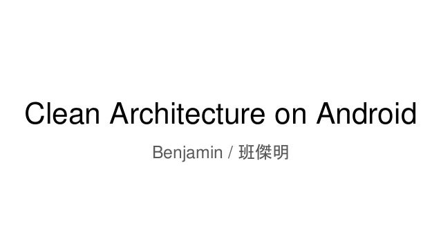 Clean Architecture on Android Benjamin / 班傑明