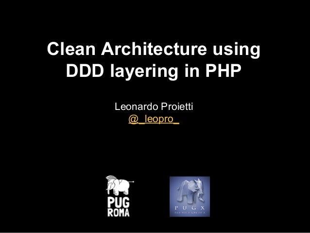 Clean Architecture using DDD layering in PHP Leonardo Proietti @_leopro_