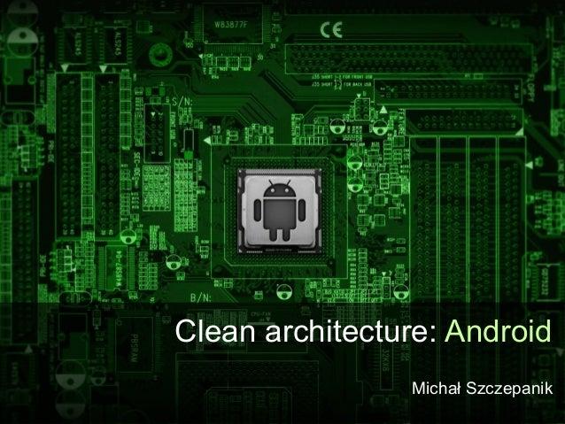 Clean architecture: Android Michał Szczepanik
