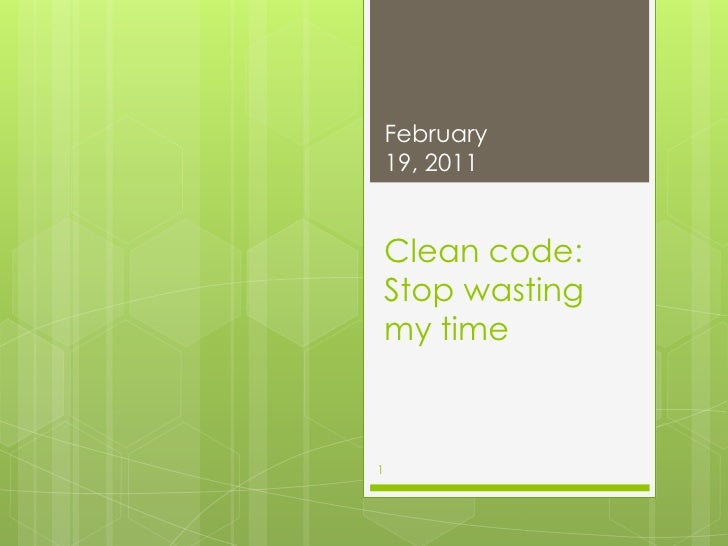 Clean code:Stop wasting my time<br />February 17, 2011<br />1<br />