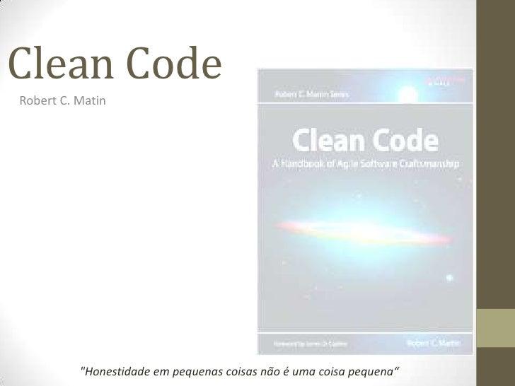"""Clean CodeRobert C. Matin          """"Honestidade em pequenas coisas não é uma coisa pequena"""""""