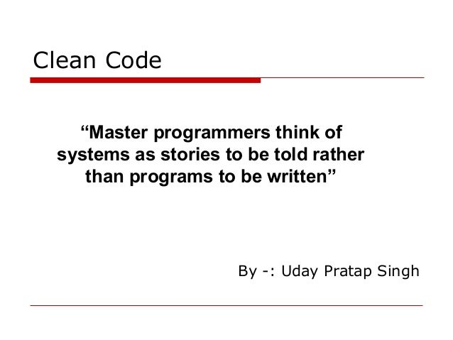 "Clean Code   ""Master programmers think of systems as stories to be told rather    than programs to be written""            ..."