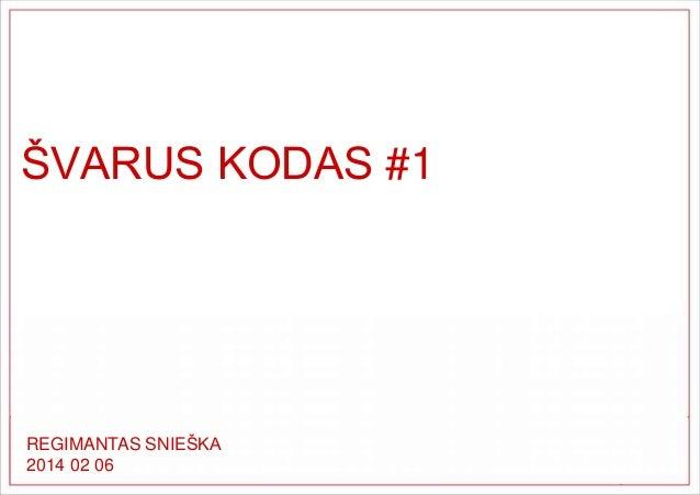 ŠVARUS KODAS #1  REGIMANTAS SNIEŠKA 2014 02 06