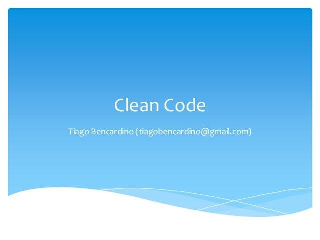Clean Code Tiago Bencardino (tiagobencardino@gmail.com)