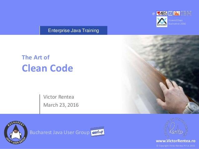 Enterprise Java Training © Copyright Victor Rentea P.F.A. 2015 www.VictorRentea.ro The Art of Clean Code Victor Rentea Mar...