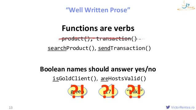 VictorRentea.ro Functions are verbs product(), transaction() searchProduct(), sendTransaction() Boolean names should answe...