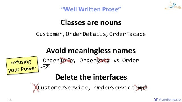VictorRentea.ro Classes are nouns Customer, OrderDetails, OrderFacade Avoid meaningless names OrderInfo, OrderData vs Orde...