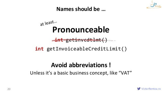 VictorRentea.ro Pronounceable int getinvcdtlmt() int getInvoiceableCreditLimit() Avoid abbreviations ! Unless it's a basic...