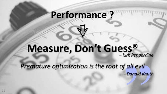 VictorRentea.ro32 Measure, Don't Guess® Performance ? Premature optimization is the root of all evil – Donald Knuth – Kirk...