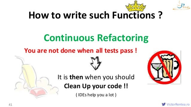 VictorRentea.ro Continuous Refactoring You are not done when the code starts working! It is then when you should Clean Up ...