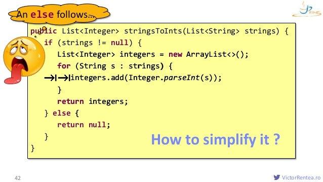 VictorRentea.ro42 public List<Integer> stringsToInts(List<String> strings) { if (strings != null) { List<Integer> integers...