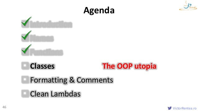 VictorRentea.ro46 Introduction Names Functions Classes The OOP utopia Formatting & Comments Clean Lambdas Agenda