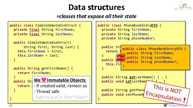 VictorRentea.ro =classes that expose all their state Data structures 48 public class PhoneBookEntryDTO { private String fi...