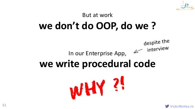 VictorRentea.ro51 But at work we don't do OOP, do we ? In our Enterprise App, we write procedural code