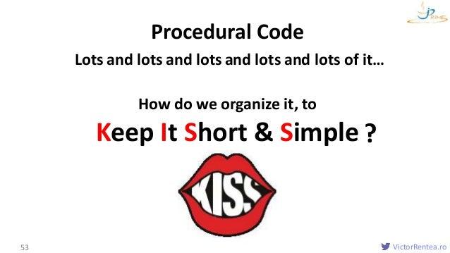 VictorRentea.ro53 Lots Procedural Code and lots and lots and lots and lots of it… How do we organize it, to Keep It Short ...