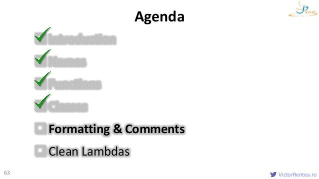 VictorRentea.ro63 Introduction Names Functions Classes Formatting & Comments Clean Lambdas Agenda