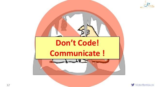 VictorRentea.ro67 Don't Code! Communicate !