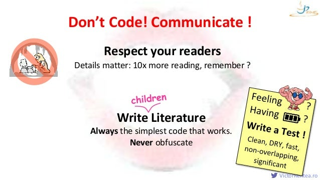 VictorRentea.ro Respect your readers Details matter: 10x more reading, remember ? Write Literature Always the simplest cod...