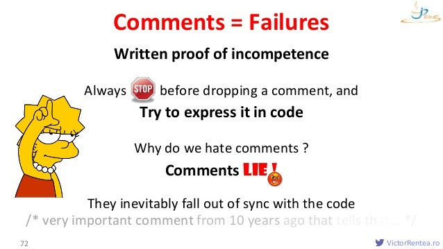 VictorRentea.ro Written proof of incompetence Always before dropping a comment, and Try to express it in code Why do we ha...