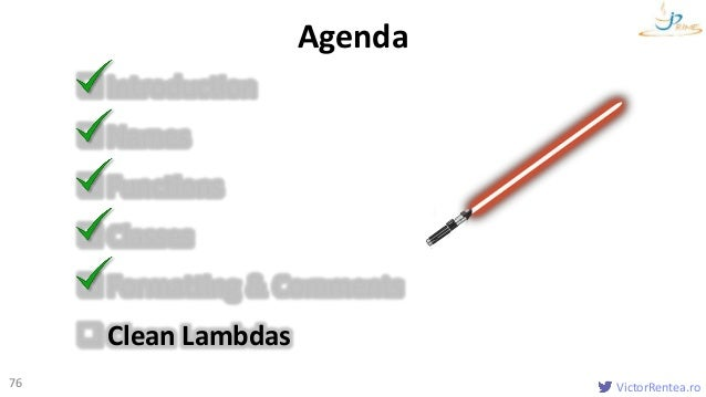 VictorRentea.ro76 Introduction Names Functions Classes Formatting & Comments Clean Lambdas Agenda