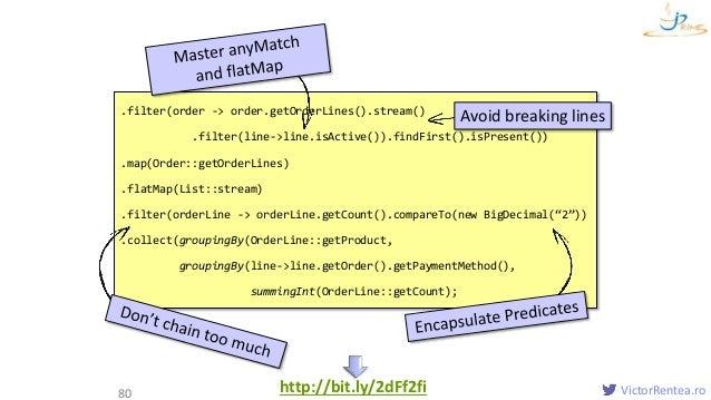 VictorRentea.ro80 .filter(order -> order.getOrderLines().stream() .filter(line->line.isActive()).findFirst().isPresent()) ...