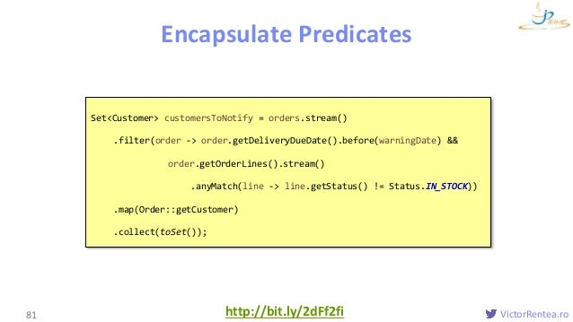 VictorRentea.rohttp://bit.ly/2dFf2fi Clean Lambdas Encapsulate Predicates 81 Set<Customer> customersToNotify = orders.stre...