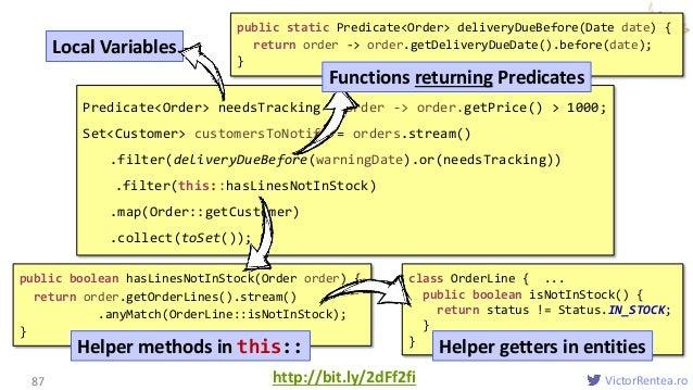 VictorRentea.ro Local Variables 87 Predicate<Order> needsTracking = order -> order.getPrice() > 1000; Set<Customer> custom...