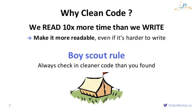 VictorRentea.ro We READ 10x more time than we WRITE  Make it more readable, even if it's harder to write Boy scout rule A...