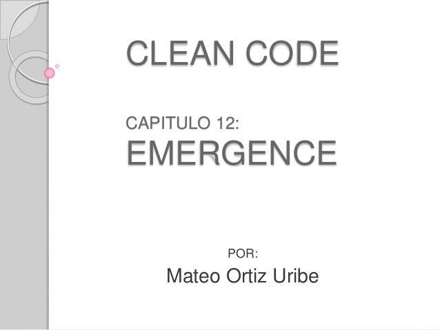 CLEAN CODE CAPITULO 12: EMERGENCE POR: Mateo Ortiz Uribe