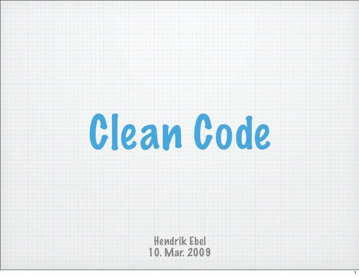 Clean Code    Hendrik Ebel   10. Mar. 2009                   1