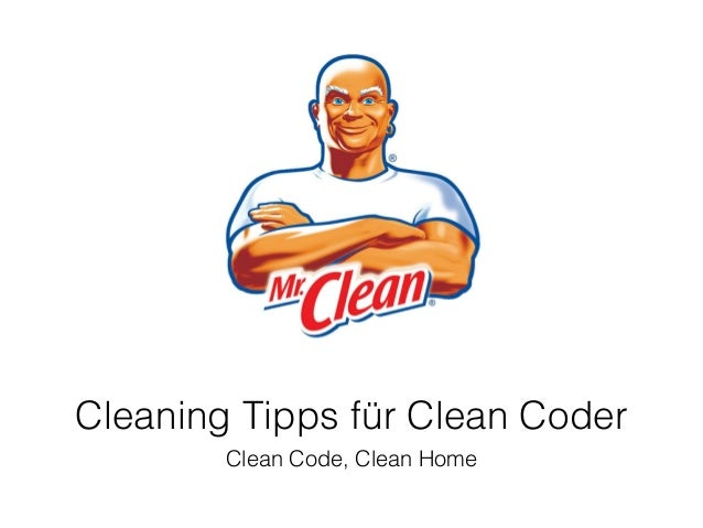 Cleaning Tipps für Clean Coder Clean Code, Clean Home