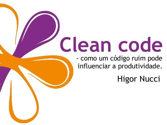 Clean code- como um código ruim pode influenciar a produtividade. Higor Nucci