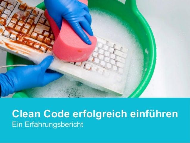 • Ein ErfahrungsberichtClean Code erfolgreich einführen Ein Erfahrungsbericht
