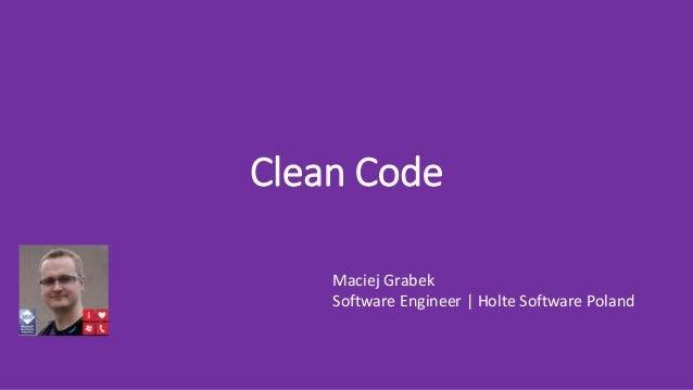 Clean Code Maciej Grabek Software Engineer | Holte Software Poland