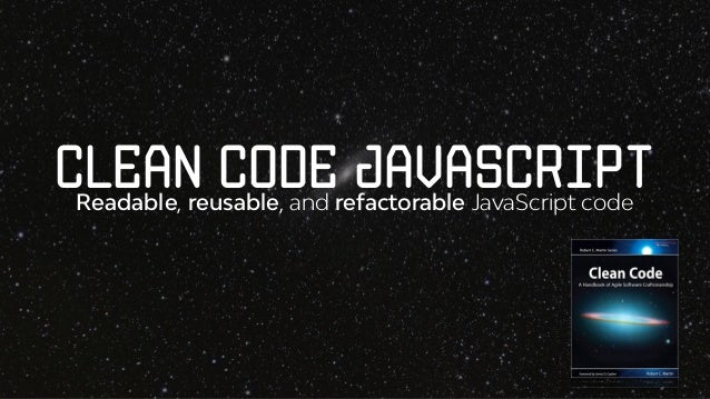Clean Code JavaScriptReadable, reusable, and refactorable JavaScript code