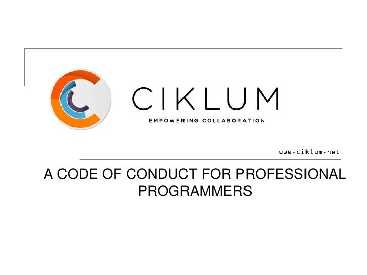 A CODE OF CONDUCT FOR PROFESSIONAL           PROGRAMMERS