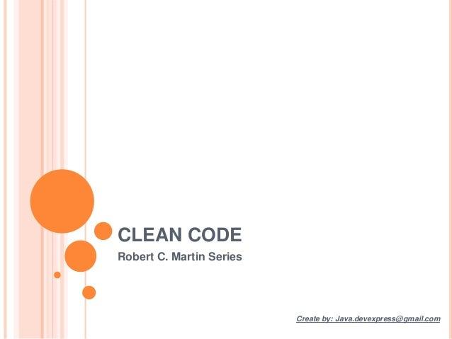 CLEAN CODE Robert C. Martin Series Create by: Java.devexpress@gmail.com