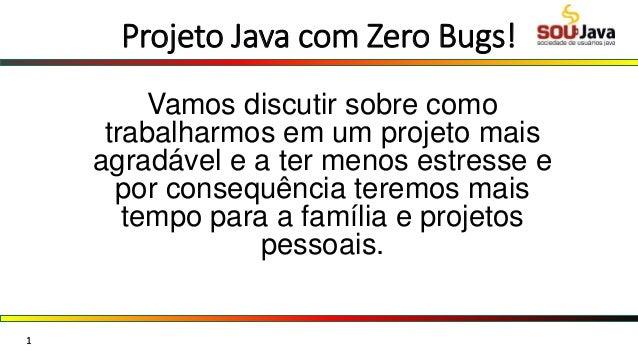 Projeto Java com Zero Bugs! Vamos discutir sobre como trabalharmos em um projeto mais agradável e a ter menos estresse e p...