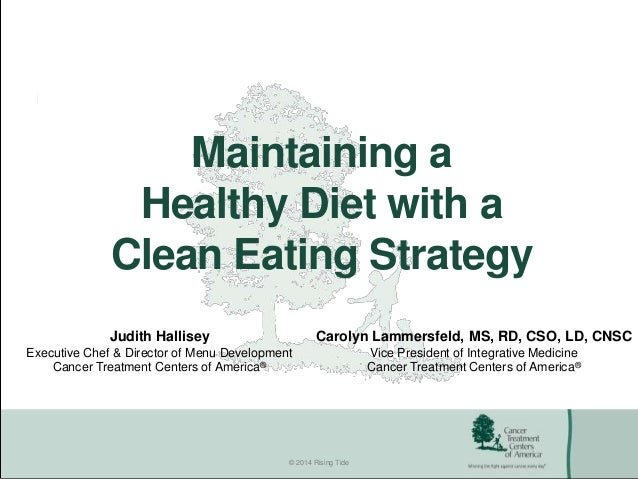 © 2014 Rising Tide Maintaining a Healthy Diet with a Clean Eating Strategy Judith Hallisey Executive Chef & Director of Me...