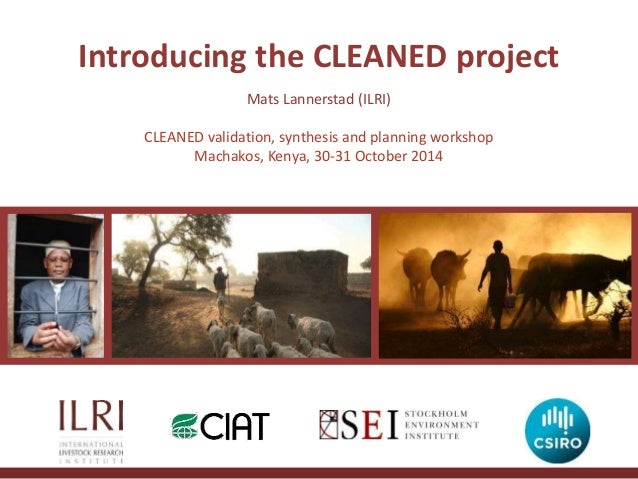 Introducing the CLEANED project  Mats Lannerstad (ILRI)  CLEANED validation, synthesis and planning workshop  Machakos, Ke...