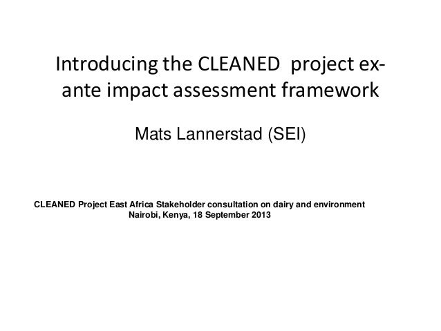 Introducing the CLEANED project ex- ante impact assessment framework Mats Lannerstad (SEI) CLEANED Project East Africa Sta...